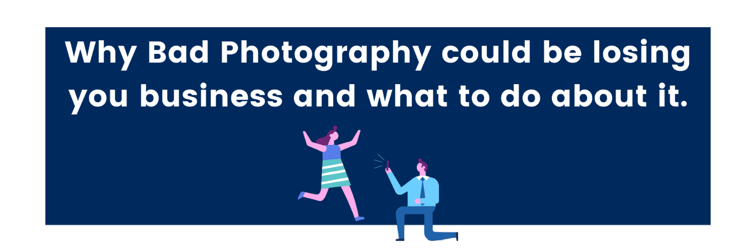 Why Bad Photography could be losing you business and what to do about it.