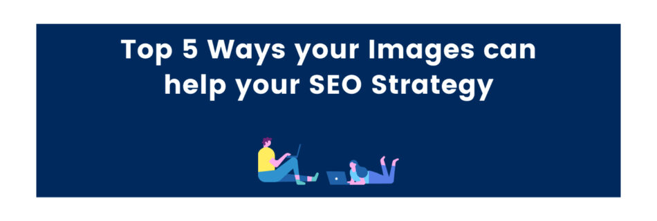 Top 5 Ways your Images can help your SEO Strategy